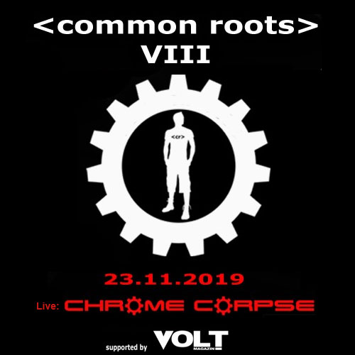 VOLT supports: common roots Vol. VIII – Old-School-Electro + Chrome Corpse live in Berlin