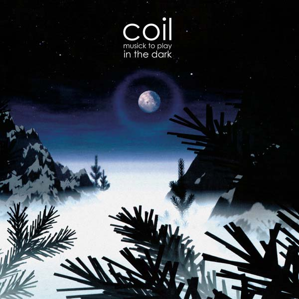"Coil ""Musick To Play In The Dark"" (Re-Issue)"