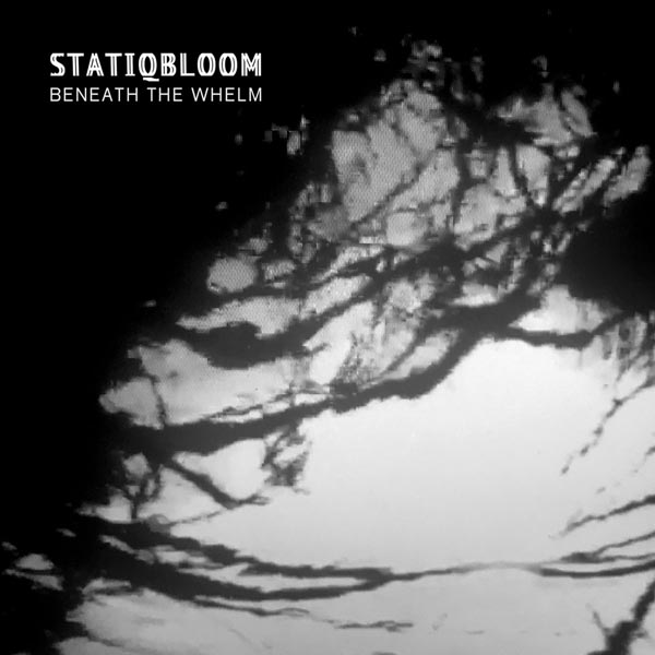 "Statiqbloom ""Beneath The Whelm"""